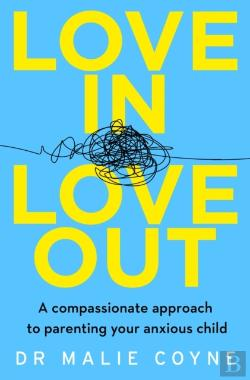 Bertrand.pt - Love In, Love Out: A Compassionate Approach To Parenting Your Anxious Child