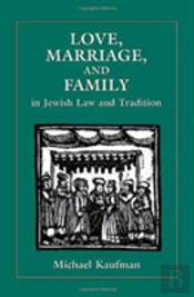 Love, Marriage And Family In Jewish Law And Tradition
