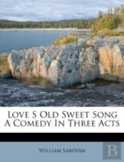 Love S Old Sweet Song A Comedy In Three Acts