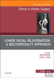 Lower Facial Rejuvenation: A Multispecialty Approach, An Issue Of Clinics In Plastic Surgery