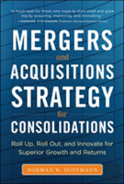 M&A Strategy For Consolidations: Roll Up, Roll Out And Innovate For Superior Growth And Returns
