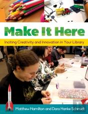 Make It Here: Inciting Creativity And Innovation In Your Library