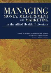 Managing Money, Measurement And Marketing In The Allied Health Professions