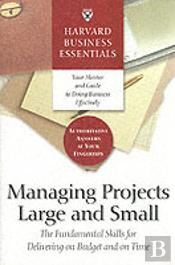Managing Projects Large And Small (Harvard Business Essentials)