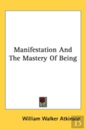 Manifestation And The Mastery Of Being