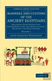 Manners And Customs Of The Ancient Egyptians: Volume 1