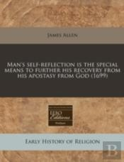 Man'S Self-Reflection Is The Special Means To Further His Recovery From His Apostasy From God (1699)