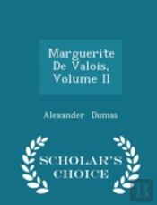 Marguerite De Valois, Volume Ii - Scholar'S Choice Edition