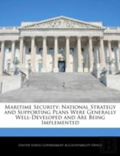 Maritime Security: National Strategy And Supporting Plans Were Generally Well-Developed And Are Being Implemented