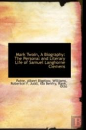 Mark Twain, A Biography: The Personal An