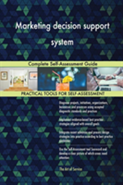 Marketing Decision Support System Complete Self-Assessment Guide