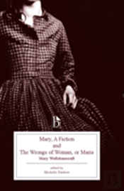 Mary, A Fiction (1788) And The Wrongs Of Woman, Or Maria (1798)