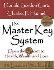 Master Key System: 2nd Edition: Open The Secret To Health, Wealth And Love, 24 Lesson Workbook