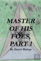Master Of His Foes, Part 1
