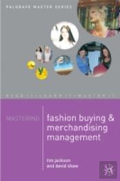 Mastering Fashion Buying And Merchandising Management