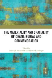 Materiality And Spatiality Of Death, Burial And Commemoration