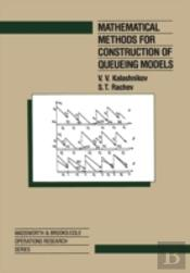 Mathematical Methods For Construction Of Queueing Models