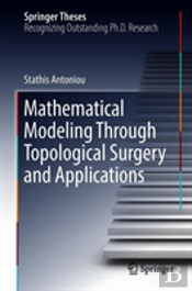 Mathematical Modeling Through Topological Surgery And Applications