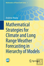 Mathematical Strategies For Climate And Long Range Weather Forecasting In Hierarchy Of Models