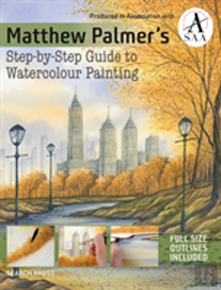 Bertrand.pt - Matthew Palmer'S Step-By-Step Guide To Watercolour Painting