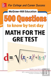 Mcgraw-Hill Education 500 Gre Math Questions To Know By Test Day