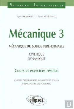 Bertrand.pt - Mecanique 3 ; Mecanique Du Solide Indeformable ; Cinetique Dynamique ; Cours Et Exercices Resolus