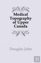 Medical Topography Of Upper Canada