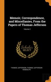 Memoir, Correspondence, And Miscellanies, From The Papers Of Thomas Jefferson; Volume 2