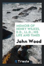 Memoir Of Henry Wilkes, D.D., Ll.D.; His Life And Times