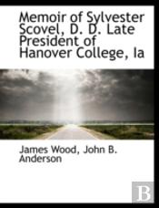 Memoir Of Sylvester Scovel, D. D. Late P