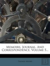 Memoirs, Journal, And Correspondence, Volume 5...
