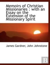 Memoirs Of Christian Missionaries : With