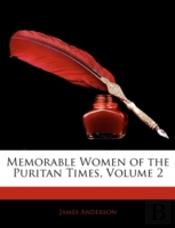 Memorable Women Of The Puritan Times, Vo