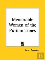 MEMORABLE WOMEN OF THE PURITAN TIMES VOLS. 1 AND 2 (1862)