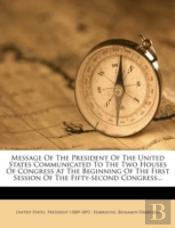 Message Of The President Of The United States Communicated To The Two Houses Of Congress At The Beginning Of The First Session Of The Fifty-Second Congress...