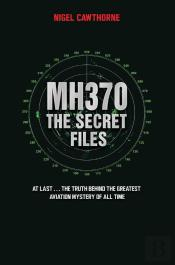 Mh370 The Secret Files - At Last...The Truth Behind The Greatest Aviation Mystery Of All Time