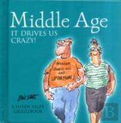 Middle Age It Drives Us Crazy