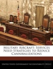 Military Aircraft: Services Need Strategies To Reduce Cannibalizations