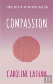 Mindful Compassion For Everyday Life