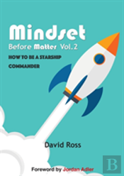 Mindset Before Matter Vol 2 - How To Be A Starship Commander