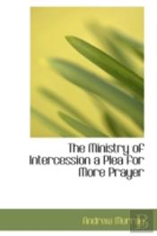 Ministry Of Intercession A Plea For More Prayer