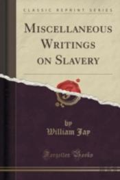 Miscellaneous Writings On Slavery (Classic Reprint)
