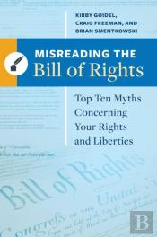 Misreading The Bill Of Rights: Top Ten Myths Concerning Your Rights And Liberties