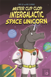Mister Clip-Clop: Intergalactic Space Unicorn