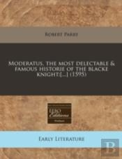 Moderatus, The Most Delectable & Famous Historie Of The Blacke Knight:(...) (1595)