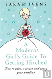 Modern Girl'S Guide To Getting Hitched
