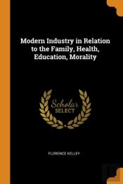 Modern Industry In Relation To The Family, Health, Education, Morality