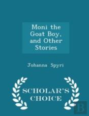 Moni The Goat Boy, And Other Stories - Scholar'S Choice Edition