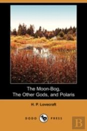 Moon-Bog, The Other Gods, And Polaris (Dodo Press)