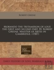 Morando The Tritameron Of Loue The First And Second Part. By Robert Greene, Maister Of Artes In Cambridge. (1587)